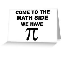 Come To The Math Side, We Have Pi Greeting Card
