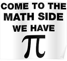 Come To The Math Side, We Have Pi Poster