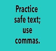 Practice Safe Text, Use Commas. by taiche