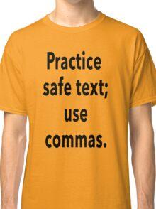 Practice Safe Text, Use Commas. Classic T-Shirt
