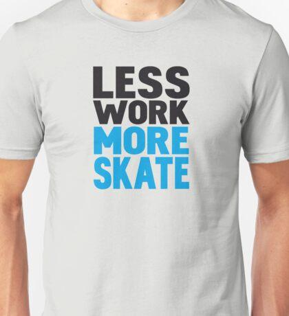 Less work more skateboard Unisex T-Shirt