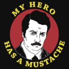 My Hero Has a Mustache  by BUB THE ZOMBIE