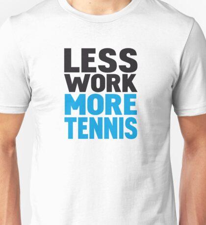 Less work more tennis Unisex T-Shirt