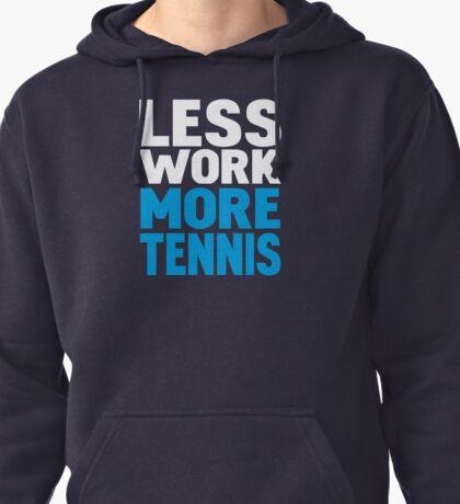 Less work more tennis Pullover Hoodie