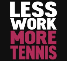 Less work more tennis One Piece - Short Sleeve