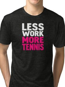 Less work more tennis Tri-blend T-Shirt