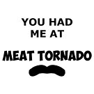 You had me at Meat Tornado by Merwok