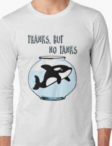 Thanks But No Tanks - Orcas Long Sleeve T-Shirt