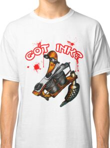 Got Ink? Classic T-Shirt