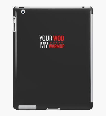 Your WOD is My Warmup iPad Case/Skin