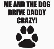 Me And The Dog Drive Daddy Crazy Kids Tee