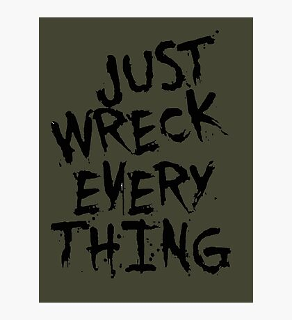 Just Wreck Every Thing Photographic Print