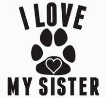 I Love My Dog Sister Kids Clothes