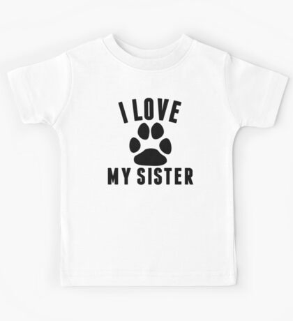 I Love My Dog Sister Kids Tee