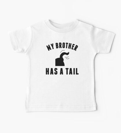 My Brother Has A Tail Baby Tee