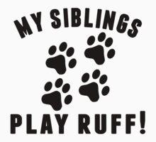 My Siblings Play Ruff Baby Tee