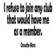 MARX, Groucho, I refuse to join any club that would have me as a member. Photographic Print