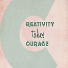 Creativity Takes Courage! by Vintageskies