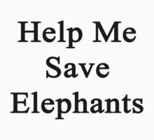Help Me Save Elephants by supernova23