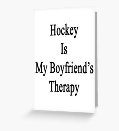 Hockey Is My Boyfriend's Therapy Greeting Card