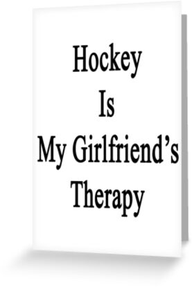 Hockey Is My Girlfriend's Therapy by supernova23