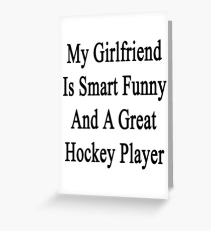My Girlfriend Is Smart Funny And A Great Hockey Player Greeting Card