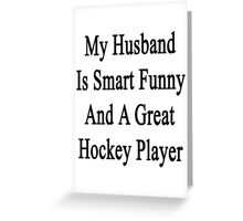 My Husband Is Smart Funny And A Great Hockey Player Greeting Card