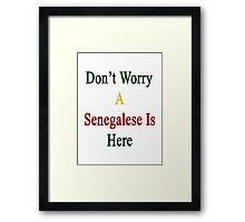 Don't Worry A Senegalese Is Here Framed Print