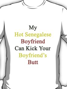 My Hot Senegalese Boyfriend Can Kick Your Boyfriend's Butt T-Shirt