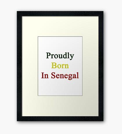 Proudly Born In Senegal Framed Print