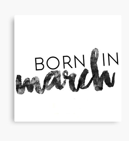 Born in March Canvas Print