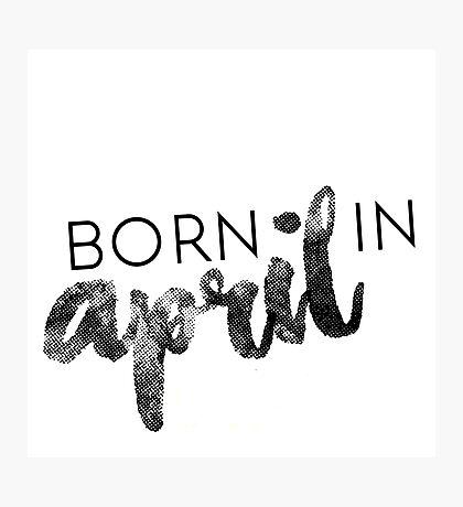 Born in April Photographic Print