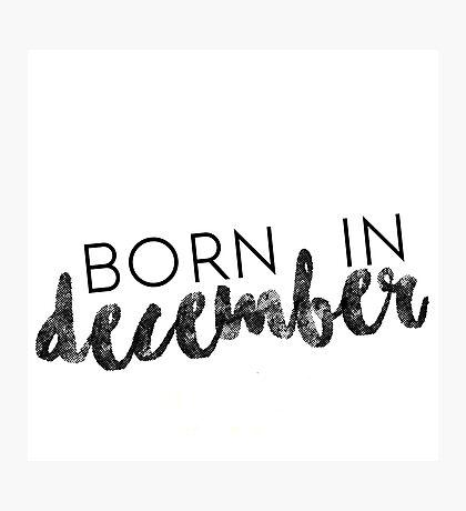 Born in December Photographic Print