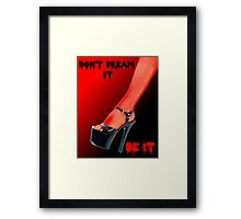 Don't Dream it Be it text.  Framed Print