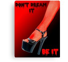 Don't Dream it Be it text.  Canvas Print