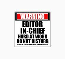 Warning Editor-In-Chief Hard At Work Do Not Disturb Unisex T-Shirt