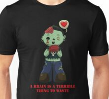 A Brain is a Terrible Thing to Waste Unisex T-Shirt