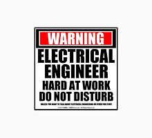 Warning Electrical Engineer Hard At Work Do Not Disturb T-Shirt