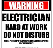 Warning Electrician Hard At Work Do Not Disturb by cmmei