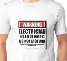 Warning Electrician Hard At Work Do Not Disturb Unisex T-Shirt