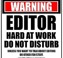 Warning Editor Hard At Work Do Not Disturb by cmmei