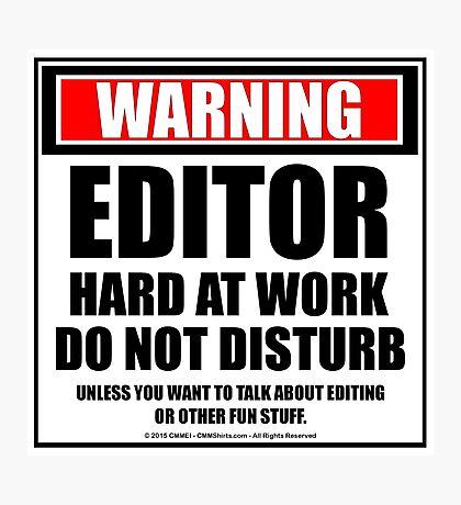 Warning Editor Hard At Work Do Not Disturb Photographic Print