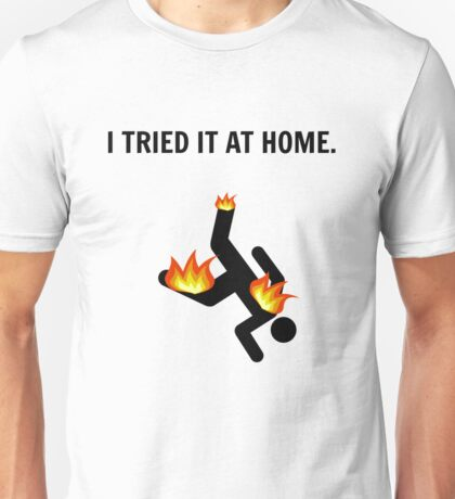 I tried it at home *Limited time only. Unisex T-Shirt