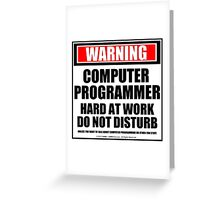 Warning Computer Programmer Hard At Work Do Not Disturb Greeting Card