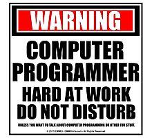 Warning Computer Programmer Hard At Work Do Not Disturb Photographic Print