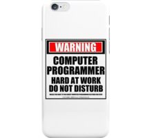Warning Computer Programmer Hard At Work Do Not Disturb iPhone Case/Skin