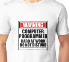 Warning Computer Programmer Hard At Work Do Not Disturb Unisex T-Shirt