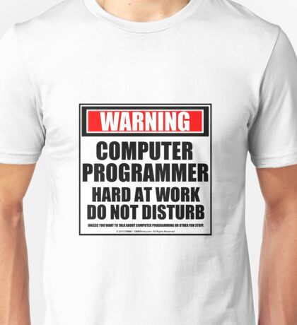 Warning Computer Programmer Hard At Work Do Not Disturb Unisex T-Shirt