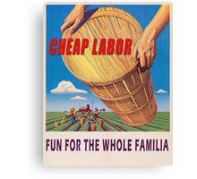 Cheap Labor Canvas Print
