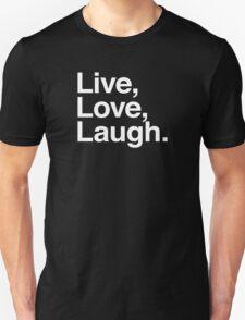 Live , Love , Laugh Unisex T-Shirt